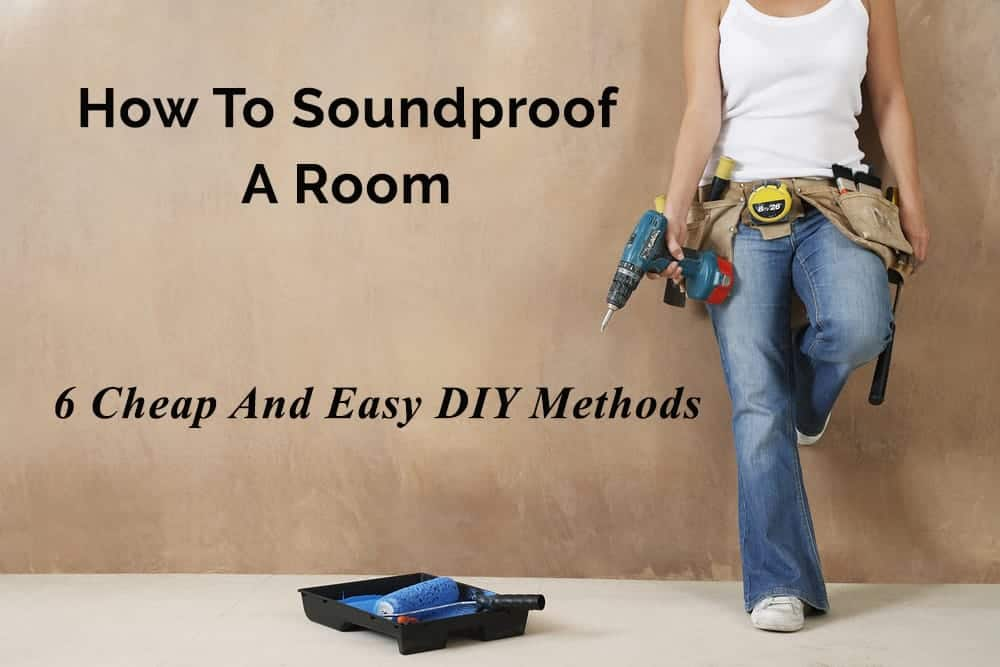 How To Soundproof A Room On A Budget 6 Cheap Diy Methods