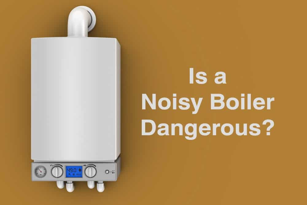 Is A Noisy Boiler Dangerous
